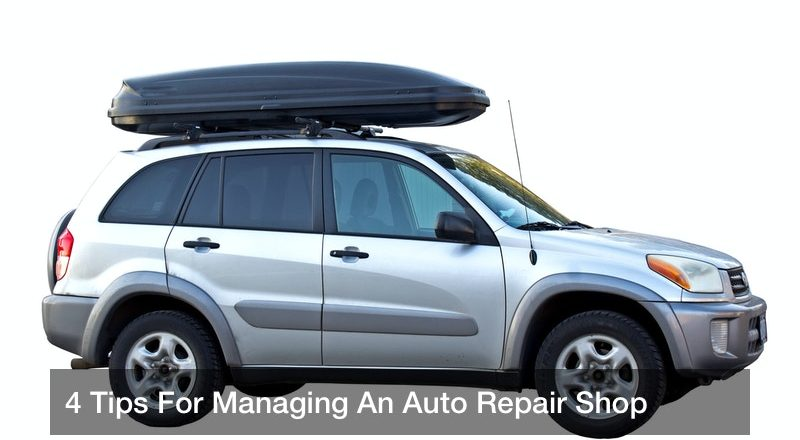 4 Tips For Managing An Auto Repair Shop