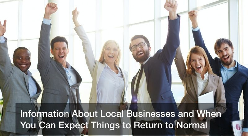 Information About Local Businesses and When You Can Expect Things to Return to Normal