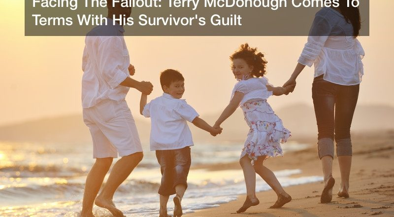 Facing The Fallout: Terry McDonough Comes To Terms With His Survivor's Guilt
