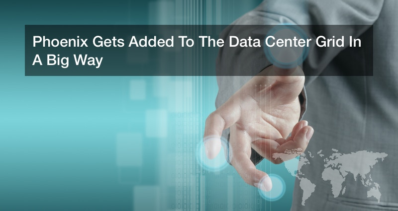 Phoenix Gets Added To The Data Center Grid In A Big Way