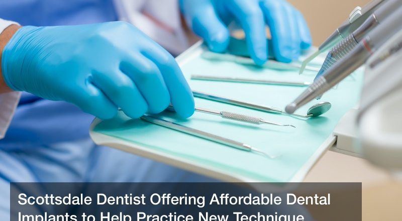 Scottsdale Dentist Offering Affordable Dental Implants to Help Practice New Technique