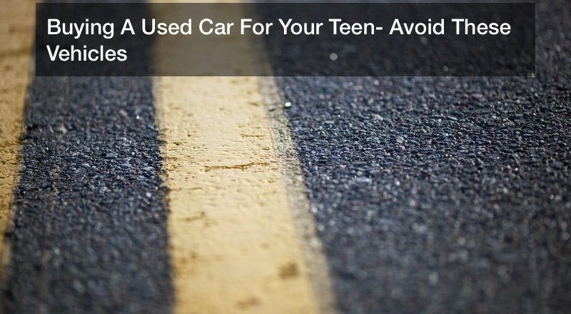 Buying A Used Car For Your Teen? Avoid These Vehicles
