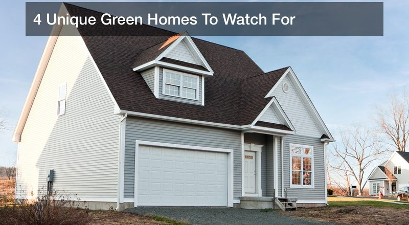 4 Unique Green Homes To Watch For