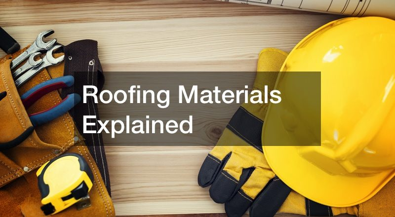 Roofing Materials Explained